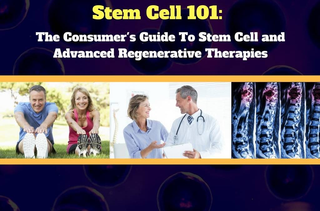 Stem Cell 101: The Consumer Guide To Using Stem Cell and Advanced Regenerative Therapies